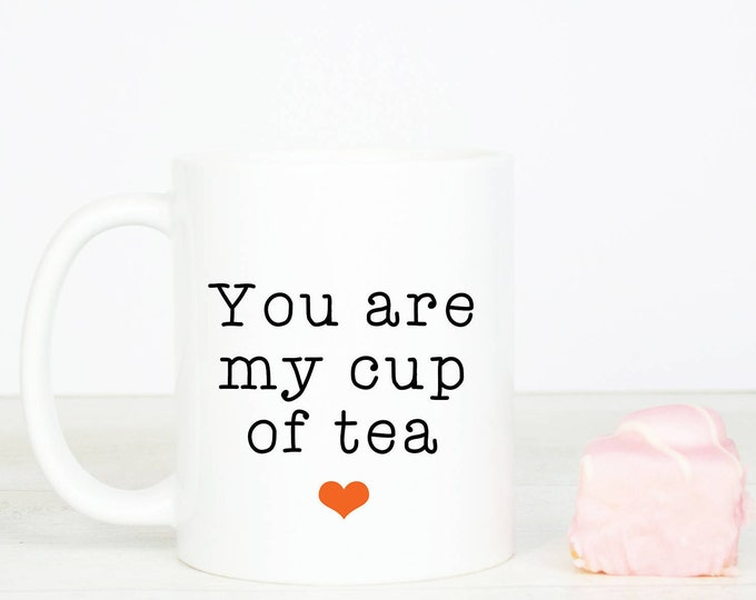 You are my cup of tea mug, personalised, lovely anniversary gift for him or her or for a friend, you are my cup of tea mugs