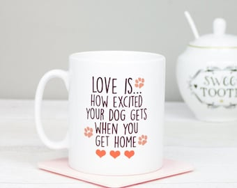 Love is... excited dog when you get home coffee mug, great dog mugs