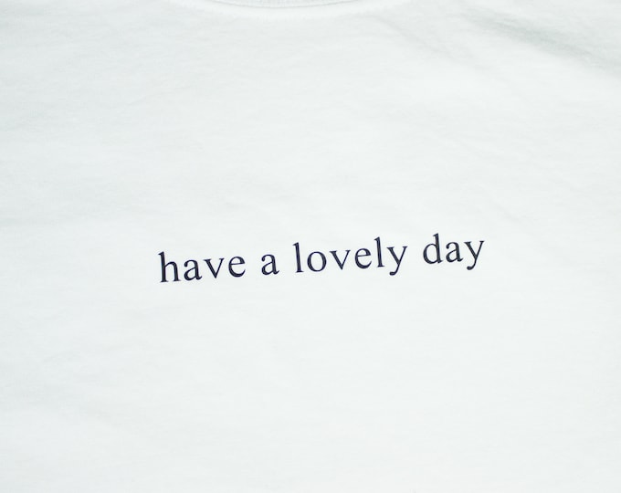 Have a lovely day white tshirt, nice tee. white t-shirt with have a lovely day text