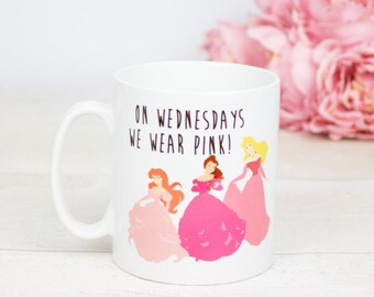 Princesses as Mean girls, On Wednesdays we wear pink coffee mug Disney Princess inspired, if you love mean girls and you love disney