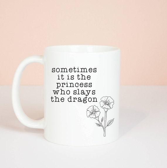 Sometimes it is the princess who slays the dragon gift mug, girl power fairytale mug