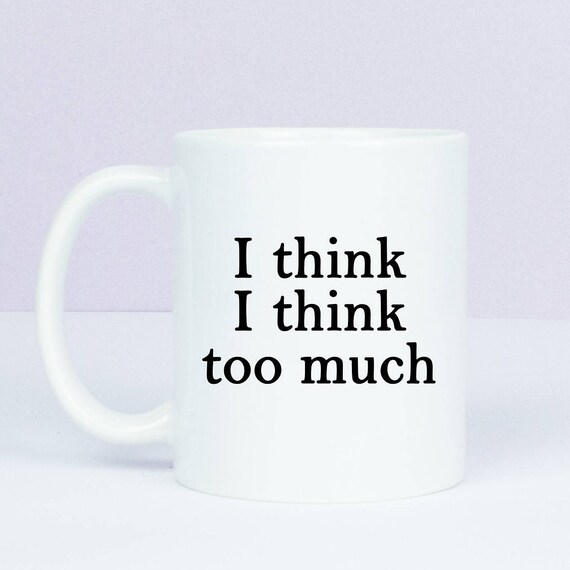 I think I think too much gift mug, i keep over thinking mugs, overthinking oh dear gift mug