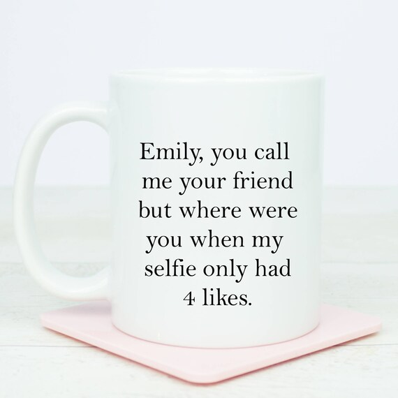Personalised You call me your friend but where were you when my selfie only had 4 likes, funny best friend mug, friends gift