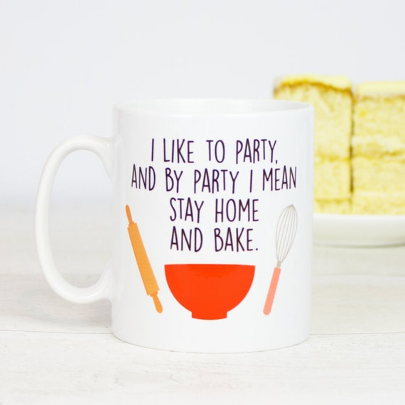 Baking gift mug 'I like to party and by party I mean stay home and bake' funny baking gift  mug