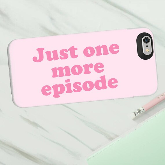 Just one more episode print phone case for Iphone or Samsung phones, netflix inspired iphone case