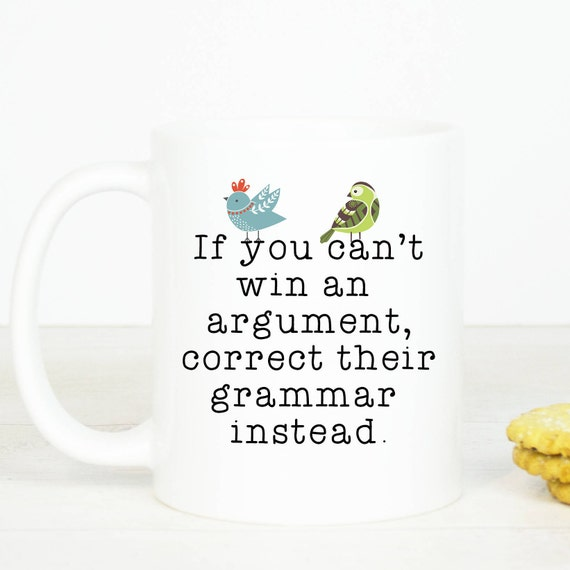 If you can't win an argument, correct their grammar instead mug, funny grammar punctuation mug