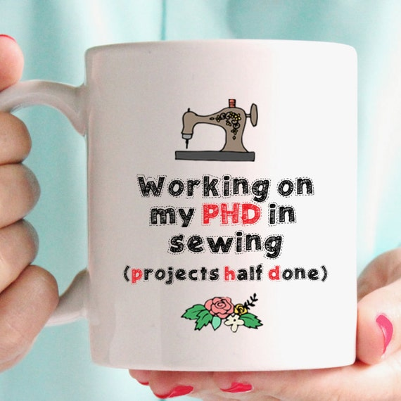 Working on my PHD in sewing (projects half done) mug, quirky and unique mug