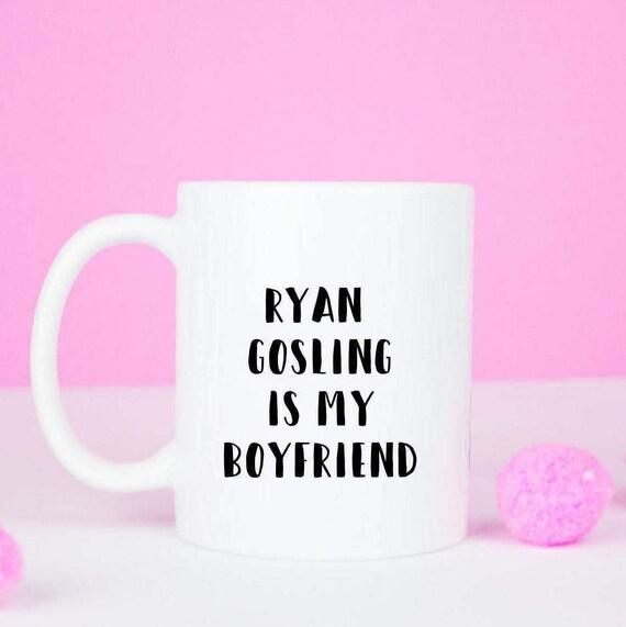 Ryan Gosling is my boyfriend mug, ryan gosling coffee mug