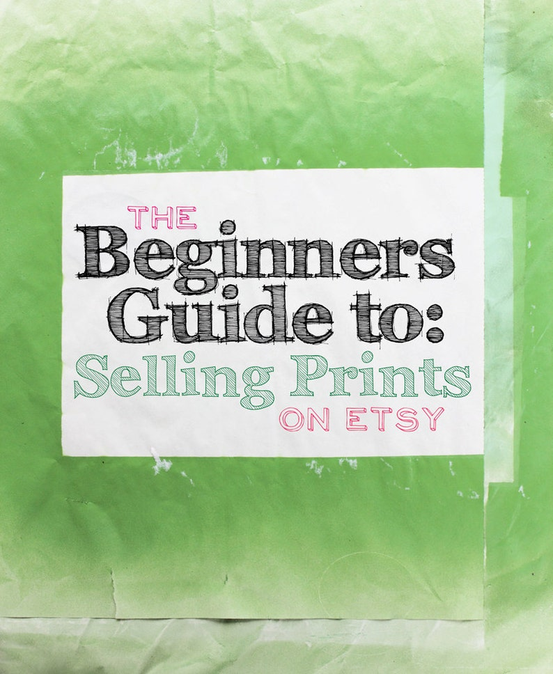 The Beginners Guide To Selling Prints On Etsy Online For Etsy