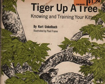 Tiger Up a Tree Knowing and Training Your Kitten + Kurt Unkelbach + Paul Frame + 1973 + Vintage Kids Book