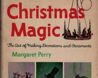Christmas Magic The Art of Making Decorations and Ornaments + Margaret Perry + 1964 + Vintage Craft Book