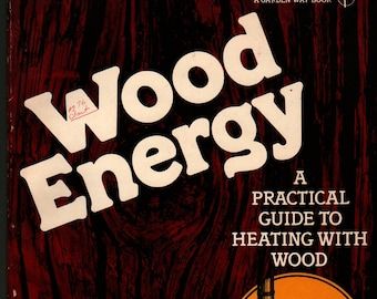 Wood Energy A Practical Guide to Heating With Wood * Mary Twitchell * Cathy Baker * 1981 * Vintage Book
