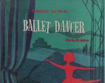 I Want To Be a Ballet Dancer * Carla Greene * Mary Gehr * 1959 * Vintage Kids Book