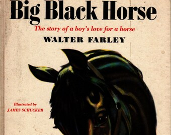 Big Black Horse * The Story of a Boy's Love for a Horse * Walter Farley * James Schucker * Random House * 1953 + Vintage Kids Book