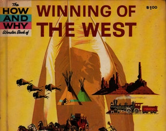 The How and Why Wonder Book of Winning of the West + Felix Sutton + Leonard Vosburgh + Grosset & Dunlap + 1963 + Vintage Kids Book