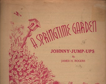 A Springtime Garden Johnny Jump-Ups + James H. Rogers + 1941 + Vintage Sheet Music