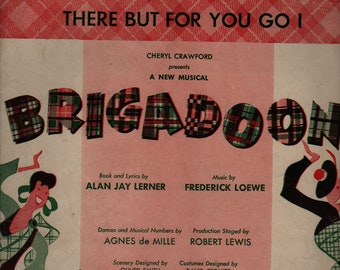 There But For You Go I * Brigadoon * Alan Jay Lerner and Frederick Loewe * Sam Fox Publishing Company * 1947 * Vintage Sheet Music