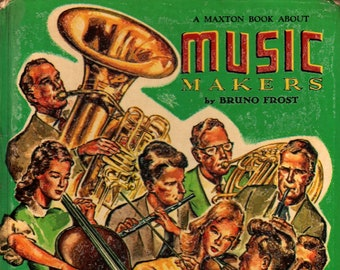 A Maxton Book About Music Makers * Robert Armstrong * Bruno Frost * Maxton Publishers * 1957 * Vintage Kids Book