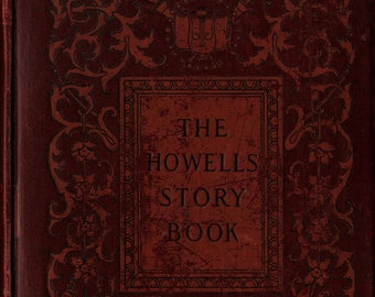 The Howells Story Book * Mary E. Burt * Mildred Howells  * Charles Scribner's Sons * 1907 * Vintage Kids Book