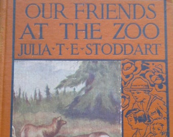 Our Friends At The Zoo * Julia T. E. Stoddart * M. S. Johnson * Thomas Y. Crowell Company * 1926 * Vintage Kids Book