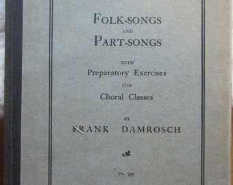 Folk-Songs and Part-Songs With Preparatory Exercises for Choral Classes * Frank Damrosch * G. Schirmer * 1896 * Vintage Music Book