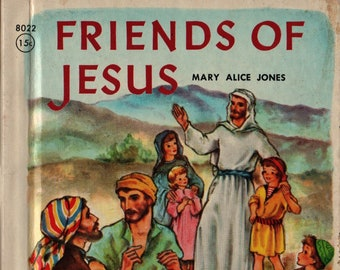 Friends of Jesus A Rand McNally Book + Mary Alice Jones + Janet Robson Kennedy + Rand McNally + 1954 + Vintage Religious Book