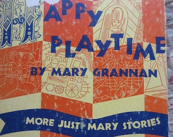 Happy Playtime * More Just Mary Stories * Mary Grannan * J. Frank Willis * The John C. Winston Company * 1948 + Vintage Humor Book