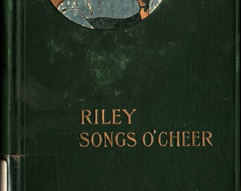 Riley Songs O'Cheer * James Whitcomb Riley * Will Vawter * The Bobbs-Merrill Company * 1905 * Vintage Poetry Book