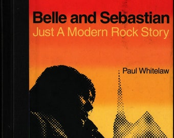 Belle and Sebastian: Just A Modern Rock Story + First Edition + Paul Whitelaw + St. Martin's Griffin + 2005 + Vintage Music Book