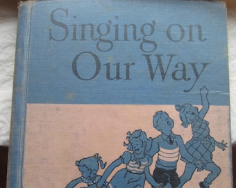 Singing On Our Way * Lilla Belle Pitts, Mabelle Glenn, and Lorrain E Watters * Ruth Wood, Dorothy Grider * 1949 * Vintage Music Book