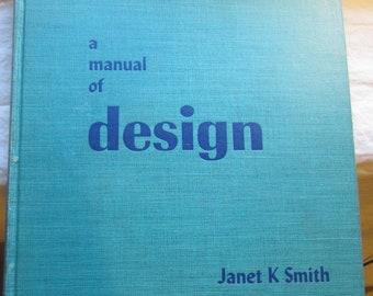 A Manual of Design * Janet K. Smith * Reinhold Publishing Corporation * 1952 * Vintage Art Book