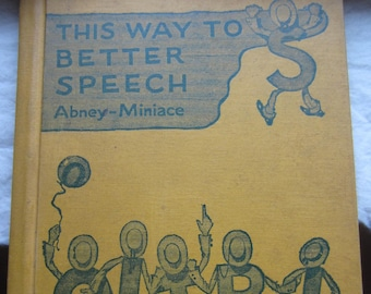 This Way to Better Speech * Louise Abney and Dorothy Minace * World Book Company * 1940 * Vintage Text Book