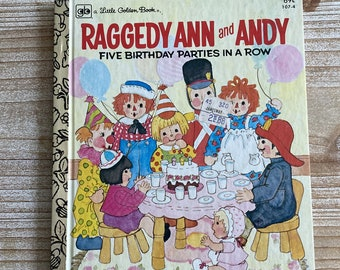 Raggedy Ann and Andy * Five Birthday Parties In a Row * Little Golden Book * Eileen Daly * Mary S. McClain * 1979 * Vintage Kids Book
