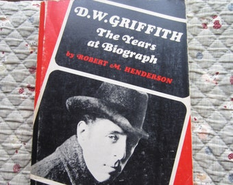 D. W. Griffith * The Years at Biograph * Robert M. Henderson * Photographic Illustrations * The Noonday Press * 1971 + Vintage Film Book