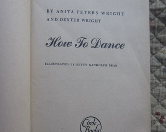 How to Dance * Anita Peters Wright and Dexter Wright * Betty Randolph Bean * The Blakiston Company * 1941 * Vintage Dance Book
