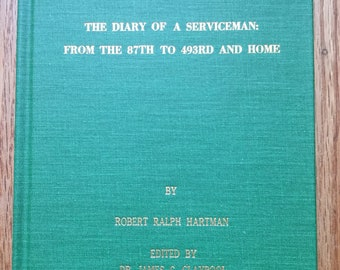 The Diary of a Serviceman: From the 87th to 493rd and Home * Robert Ralph Hartman * 1997 * Vintage History Book