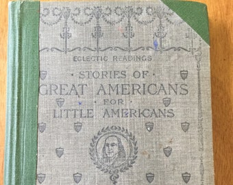 Stories of Great Americans for Little Americans * Eclectic Readings * Eggleston * American Book and Bible House * 1895 * Vintage Text Book