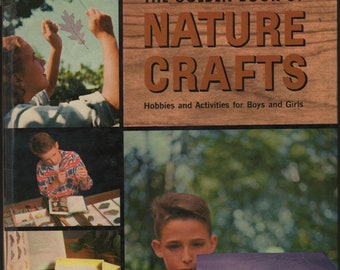 The Golden Book of Nature Crafts * John R. Saunders * Roy Pinnery and Rene Martin * Golden Press * 1962 * Vintage Kids Book