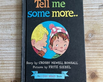 Tell Me Some More. . . * An I Can Read Book * Crosby Newell Bonsall * Fritz Siebel * Harper & Row * 1961 * Vintage Kids Book