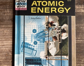The How and Why Wonder Book of Atomic Energy * Deluxe Edition * Donald Barr * George Zaffo * Grosset & Dunlap * 1961 * Vintage Science Book
