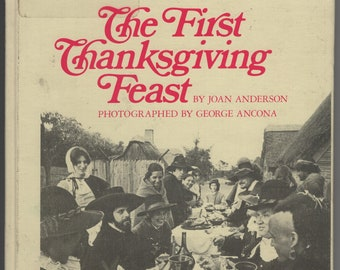 The First Thanksgiving Feast * Joan Anderson * George Ancona, photographer * Clarion Books * 1984 * Vintage History Book