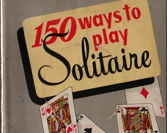 150 Ways to Play Solitaire * Alphonse Moyse Jr. * 1950 * Vintage Reference Book
