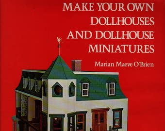 Make Your Own Dollhouse and Dollhouse Miniatures + Marian Maeve O'Brien + 1982 + Vintage Hobby Book