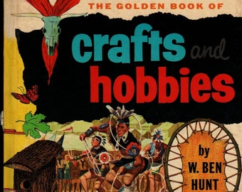 The Golden Book of Crafts and Hobbies + W. Ben Hunt + 1957 + Vintage Kids Craft Book