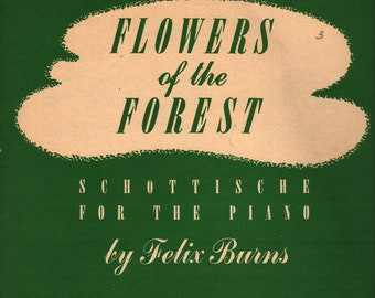 Flowers of the Forest * Schottische for the Piano * Felix Burns * The Willis Music Company * 1952 * Vintage Sheet Music Book