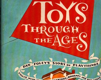 Toys Through the Ages * Dan Foley * Charlotte Emands Bowden * 1962 * Vintage Reference Book