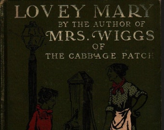 Lovey Mary * Alice Hegan Rice * The Century Co. * 1903 * Vintage Kids Book