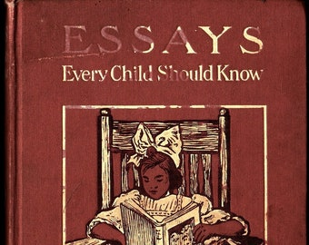 Essays Every Child Should Know * Hamilton Wright Mabie, editor * Doubleday, Page & Company * 1908 * Vintage Kids Book