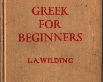 Greek For Beginners + L. A. Wilding + 1957 + Vintage Language Book