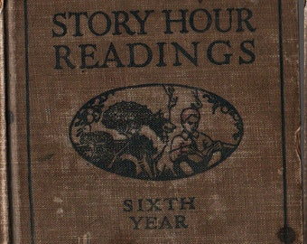 Story Hour Readings Sixth Year * E. C. Hartwell * American Book Company * 1928 * Vintage Text Book